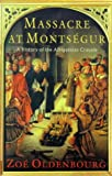Massacre at Montsegur: A  History of the Albigensian Crusade (0753802023) by Zoe Oldenbourg