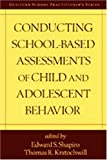 Conducting school-based assessments of child and adolescent behavior /