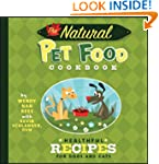 The Natural Pet Food Cookbook: Health...