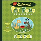 The Natural Pet Food Cookbook: Healthful Recipes for Dogs and Cats ~ Wendy Nan Rees