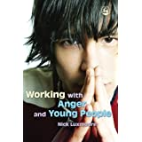 Working with Anger and Young Peopleby Nick Luxmoore