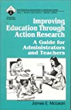 Improving education through action research :  a guide for administrators and teachers /