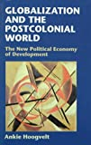 Globalization and the Postcolonial World: The New Political Economy of Development (0801856450) by Dr. Ankie Hoogvelt