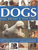 Peter Larkin Complete Book of Dogs, Dog Breeds and Dog Care: A Comprehensive Guide to Over 180 International Breeds, with Expert Advice on Breeding, Grooming, ... ... and Step-by-step Practical Guidance