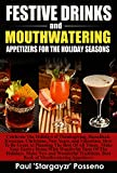 Festive Drinks and Mouthwatering Appetizers For The Holidays: Celebrate the Holidays of Thanksgiving, Hanukkah, Kwanza, Christmas, New Years and Valentines, How To Be Great and Planning The Best