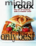 Michel Roux Only the Best: The Art of Cooking with a Master Chef