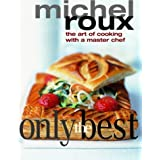 Only the Best: The Art of Cooking with a Master Chefby Michel Roux