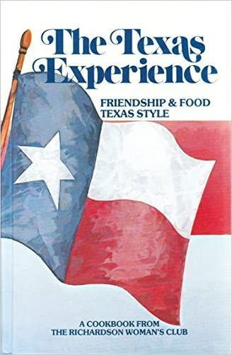 Texas Experience: Friendship and Food Texas Style, a Cookbook from the Richardson Woman's Club