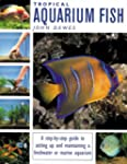 Tropical Aquarium Fish: A Step-By-Ste...
