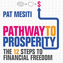 Pathway to Prosperity: The 12 Steps to Financial Freedom | Livre audio Auteur(s) : Pat Mesiti Narrateur(s) : Gavin Osborn