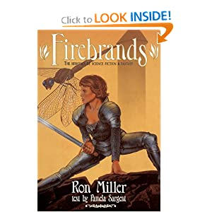 Firebrands: The Heroines of Science Fiction and Fantasy by Pamela Sargent and Ron Miller