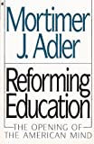 Reforming Education: The Opening of American Mind (0020301758) by Mortimer J. Adler