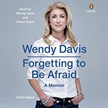 Forgetting to Be Afraid: A Memoir (       UNABRIDGED) by Wendy Davis Narrated by Hillary Huber