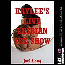 Kaylee's Live Lesbian Sex Show: A Sex in Public Erotica Story (       UNABRIDGED) by Jael Long Narrated by Jennifer Saucedo