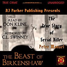 Peter Manuel: The Beast of Birkenshaw Serial Killer: Homicide True Crime Cases, Book 3 Audiobook by C.L. Swinney Narrated by Don Kline
