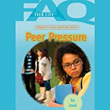 FAQs: Teen Life: Frequently Asked Questions About Peer Pressure (       UNABRIDGED) by Rich Juzwiak Narrated by Jessica Almasy