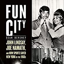 Fun City: John Lindsay, Joe Namath, and How Sports Saved New York in the 1960s Audiobook by Sean Deveney Narrated by Christopher Price