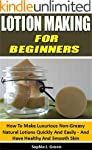 Lotion Making for Beginners: How To M...