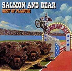 SALMON AND BEAR~BEST OF PLAGUES