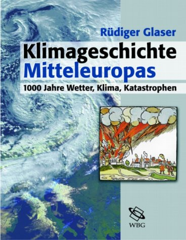 Klimageschichte Mitteleuropas. 1000 Jahre Wetter, Klima, Katastrophen