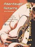 Abenteuer Gitarre: Eine Gitarrenschule für Einzel-, Schul- und Gruppenunterricht sowie zum Selbststudium title=