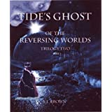Tide&#39;s Ghost of the Reversing Worlds, Trilogy Two, Part I (&#34;The Reversing Worlds&#34;)