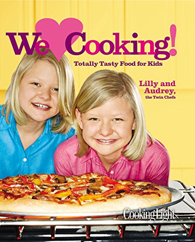 Cooking Light We [Heart] Cooking!: Totally Tasty Food for Kids by Lilly and Audrey Andrews, The Editors of Cooking Light Magazine