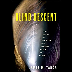 Blind Descent: The Quest to Discover the Deepest Place on Earth | [James Tabor]