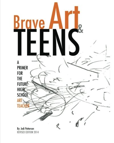 Brave Art & Teens: A Primer for the Future High...