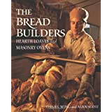 The Bread Builders: Hearth Loaves and Masonry Ovens ~ Daniel Wing