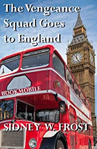 (FREE on 7/5) The Vengeance Squad Goes To England by Sidney W. Frost - http://eBooksHabit.com
