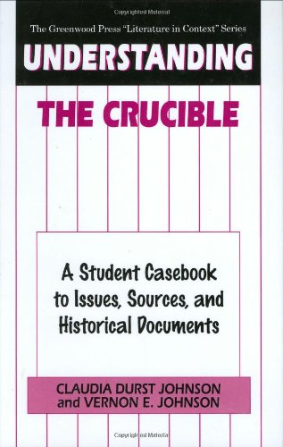 Understanding The Crucible: A Student Casebook to Issues, Sources, and Historical Documents (The Greenwood Press