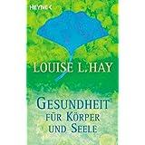 """Gesundheit f�r K�rper und Seelevon """"Louise L. Hay"""""""