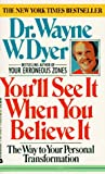 You'll See It When You Believe It:  The Way to Your Personal Transformation (038070658X) by Dr. Wayne W. Dyer