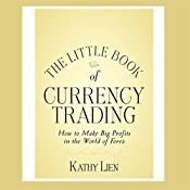 The Little Book of Currency Trading: How to Make Big Profits in the World of Forex | [Kathy Lien]