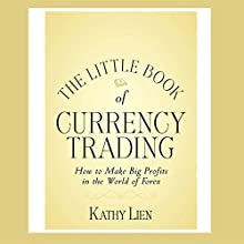 The Little Book of Currency Trading: How to Make Big Profits in the World of Forex Audiobook by Kathy Lien Narrated by Walter Dixon