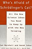 Who's Afraid of Schrodinger's Cat?: All The New Science Ideas You Need To Keep Up With The New Thinking (0688118658) by Marshall, Ian