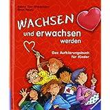 """Wachsen und erwachsen werden: Das Aufkl�rungsbuch f�r Kindervon """"Sabine Thor-Wiedemann"""""""