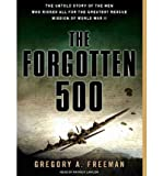 The Forgotten 500: The Untold Story of the Men Who Risked All for the Greatest Rescue Mission of World War II (CD-Audio) - Common