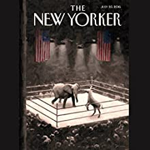 The New Yorker, July 25th 2016 (Jane Mayer, Rachel Aviv, Jelani Cobb) Periodical by Jane Mayer, Rachel Aviv, Jelani Cobb Narrated by Todd Mundt