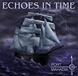 Echoes in Time by Port Mahadia (2007-11-27)