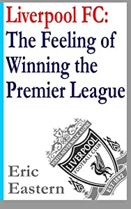 Liverpool Fc The Feeling Of Winning The Premier League from CreateSpace Independent Publishing Platform