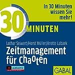 30 Minuten Zeitmanagement für Chaoten | Lothar Seiwert,Horst Müller,Anette Labaek