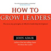 How to Grow Leaders: The Seven Key Principles of Effective Leadership (Bookbytes Executive Summary) | [John Adair]