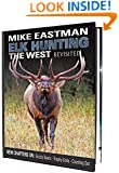 Elk Hunting The West-Revisited