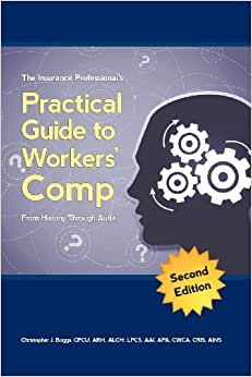 The Insurance Professional's Practical Guide To Workers' Compensation