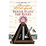 Bertie Plays The Blues: 44 Scotland Street (44 Scotland Street 7)by Alexander McCall Smith