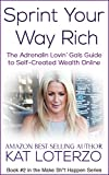 Sprint Your Way Rich: The Adrenalin Lovin Gals Guide to Self Created Wealth Online (Make Sh*t Happen Book 2)