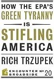 How the EPA's Green Tyranny is Stifling America (Encounter Broadsides)