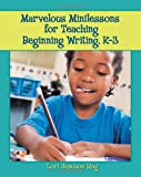 img - for Marvelous Minilessons for Teaching Beginning Writing, K-3 book / textbook / text book